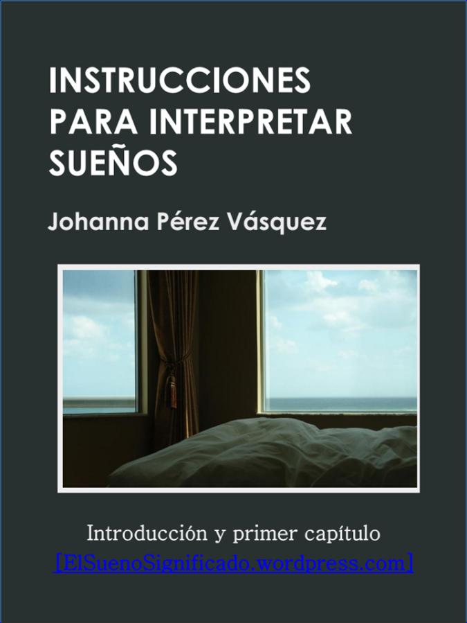 instrucciones para interpretar sueños johanna perez vasquez elsuenosignificado.wordpress.com introducción capítulo uno