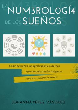 portada de libro la numerología de los sueños cómo descubrir  los significados y las fechas que se ocultan en las imágenes que ves mientras duermes johanna perez vasquez